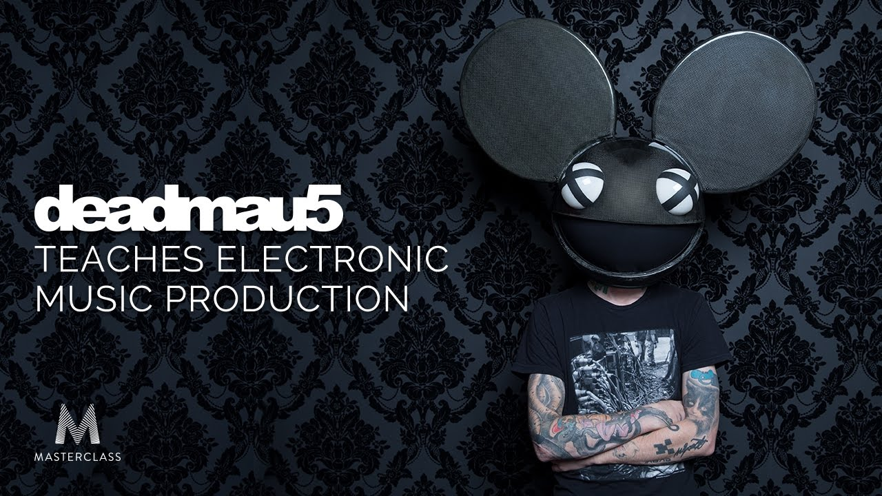 deadmau5 Teaches Electronic Music Production MASTER CLASS